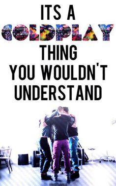 The Best ColdPlay Quote Wallpaper Image '' It's a ColdPlay thing You Wouldn't Understand. Coldplay Wallpaper, Wallpaper Quotes, Iphone Wallpaper, Frases Coldplay, Coldplay Lyrics, Great Bands, Cool Bands, Amor Musical, Beautiful World Lyrics