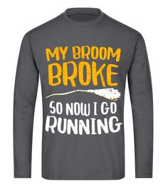 "# My Broom Broke So Now I Go Running T-Shirt Funny Witch Gift .  Special Offer, not available in shops      Comes in a variety of styles and colours      Buy yours now before it is too late!      Secured payment via Visa / Mastercard / Amex / PayPal      How to place an order            Choose the model from the drop-down menu      Click on ""Buy it now""      Choose the size and the quantity      Add your delivery address and bank details      And that's it!      Tags: Perfect Gift Idea for…"