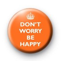 Dont Worry Be Happy Orange Badges » Kool Badges Dot Com » The home of custom designed 25mm Button Badges & 1 Inch Pins