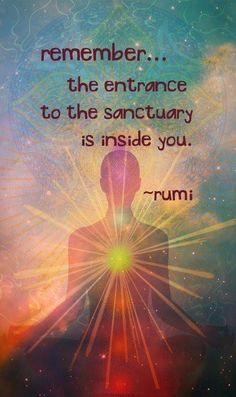 "Divine Spark:  ""Remember...the entrance to the #sanctuary is inside you.""  ---Rumi."