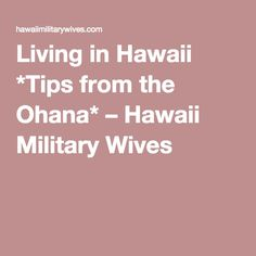 Living in Hawaii *Tips from the Ohana* – Hawaii Military Wives