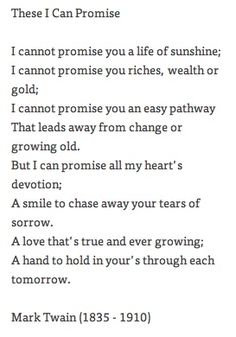 """Poem ©: """"That I Can Promise"""" - by Mark Twain (Samuel Langhorne Clemens). Great Quotes, Quotes To Live By, Me Quotes, Inspirational Quotes, You Smile, The Words, Promise Quotes, Wedding Readings, Wedding Poems"""