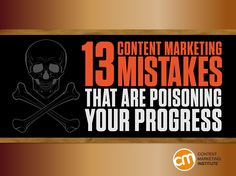 Learn 5 of the 13 Content Marketing Mistakes That Are Poisoning Your Progress in this post. Learn 8 more in CMI's new e-book. – Content Marketing Institute