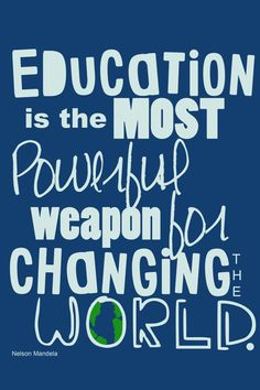 """Education is the most important weapon for changing the world."" #Education #Weapon #Quotes"