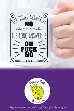 Funny mug. The Short Answer Is No The Long Answer Is Oh Fuck No. LOL Makes for funny Fathers Day Gift, best friend gift, or birthday gift. For cussers, coffee lovers & those who like to laugh. Funny Coffee Mugs, Coffee Humor, Funny Mugs, Funny Fathers Day Gifts, Funny Gifts, Gifts For New Parents, Gifts For Friends, Christmas Gift Guide, Holiday Gifts