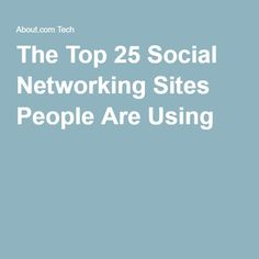 The Top 25 Social Networking Sites People Are Using