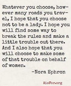 Be a rebel - make a difference in the world. Nora Ephron Quote +++For more quotes on #inspiration and #motivation, visit http://www.quotesarelife.com/