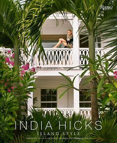 Designer India Hicks opens the doors to her impeccably chic Bahamas home in a beautiful new book