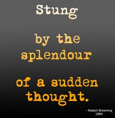 stung by the speldour of a sudden thought by robert browning quote #wordstoliveby #poetry