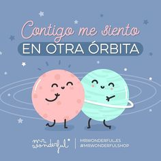 ¡Cómo si estuviera en otro planeta! When I am with you I feel out of this world. As if I were on another planet #mrwonderfulshop #quotes #planet