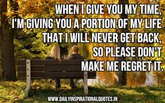 http://quotespictures.com/wp-content/uploads/2013/04/when-i-give-you-my-timeim-giving-you-a-portion-of-my-life-that-i-will-never-get-backso-...