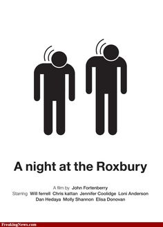 LOVE a night at the roxbury. I quote it all the time and people look at me like I'm losing my mind