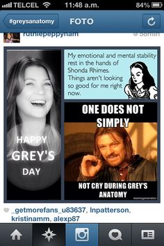 Greys anatomy... my emotional and mental stability is in in the hands of Shonda Rhimes..