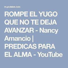 ROMPE EL YUGO QUE NO TE DEJA AVANZAR - Nancy Amancio | PREDICAS PARA EL ALMA - YouTube