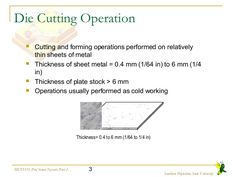 3MET3331, Prof Simin Nasseri, Part 2  Southern Polytechnic State University  Die Cutting Operation   Cutting and forming ope...