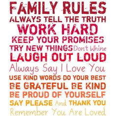 """Family Rules -Always tell the truth -Work hard -Keep your promises -Try new things -Laugh out loud -Always say """"I Love You"""" -Use kind words -Do your best -Be grateful and kind -Be proud of yourself -Say """"Please"""" & """"Thank You"""" -Remember you are loved. The Words, Kind Words, Say I Love You, Just For You, My Love, My Champion, Family Rules, Family Wall, Family Room"""