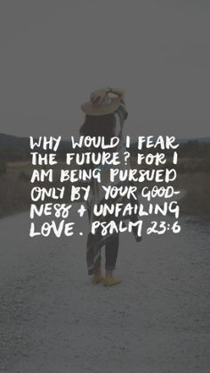 Why would I fear the future? For I am being pursued only by your goodness and unfailing love | Responsive not Perfect. Pocket Fuel Daily Devotional on Psalm 23:6 | faith