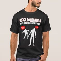 Zombies Need Chiropractic Too - Black T-Shirt - click/tap to personalize and buy