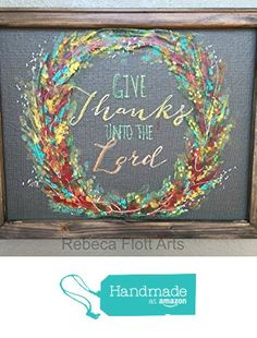 Give Thanks unto the Lord,Wreath,bright colors,fall decor.indoor and outdoor art,window screen hand painting original from RebecaFlottArts http://www.amazon.com/dp/B016X4T5MU/ref=hnd_sw_r_pi_dp_Xy7lwb0R7HK9B #handmadeatamazon