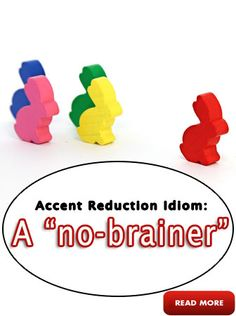 """A """"no-brainer"""" Accent Reduction Idioms: http://www.accentpros.com/2014/11/20/accent-reduction-body-idioms-part-2/"""