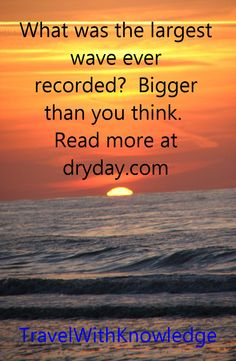 Largest Recorded Wave  https://www.dryday.com/blog/largest-recorded-wave/