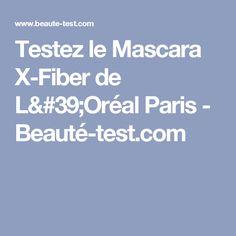 Testez le Mascara X-Fiber de L'Oréal Paris - Beauté-test.com