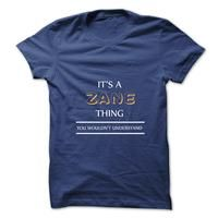 Its An ZANE Thing. You Wouldns Understand.New T-shirt