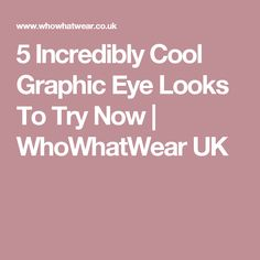 5 Incredibly Cool Graphic Eye Looks To Try Now   WhoWhatWear UK