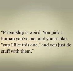 Friendship is a funny thing!