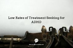 """Low Rates of Treatment Seeking for ADHD - """"Fewer than half of individuals with ADHD seek treatment for the condition, and often only do so decades after symptoms emerge, new research shows... """" """"Up to half of all children with ADHD are not properly diagnosed, and many adults do not receive treatment for their symptoms... """"A great first step"""" would be for clinicians to routinely incorporate questionnaires into their evaluation using quick screening tools."""""""