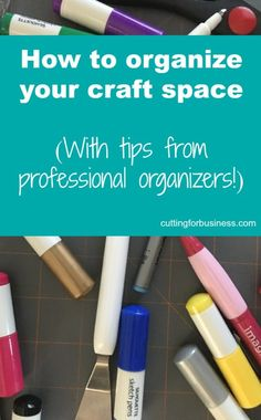 How to Organize Your Craft Room or Space - Tips from Professional Organizers - Great for Silhouette Cameo and Cricut Crafters - by cuttingforbusiness.com