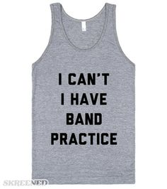 I Can't I Have Band Practice | I can't I have band practice: the best excuse for anything. What's better than marching around with instruments and making some great music? Band is the best part of life. #Skreened