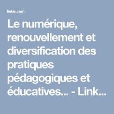 Le numérique, renouvellement et diversification des pratiques pédagogiques et éducatives... - Linkis.com