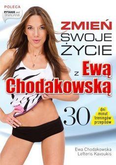 Zmień swoje życie z Ewą Chodakowską. 30 dni, minut, treningów, przepisów - Ewa Chodakowska, Lefteris Kavoukis