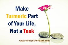 Include turmeric as part of your life and not like a medicine