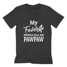 My favorite people call me pawpaw  Father's day grandpa grandfather gift funny birthday grandparents  V Neck T Shirt
