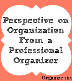 Spring Cleaning Challenge: Perspective On Organization From a Professional Organizer | Organize 365