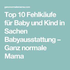 Top 10 Fehlkäufe für Baby und Kind in Sachen Babyausstattung – Ganz normale Mama
