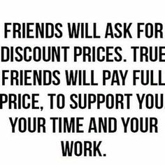 True friends will support your business. They won't ask for discount. John Maxwell, Robert Kiyosaki, Steve Jobs, Supportive Friends Quotes, Great Quotes, Quotes To Live By, Awesome Quotes, Affirmations, Entrepreneur
