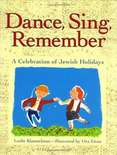 Dance, Sing, Remember: A Celebration of Jewish Holidays by Leslie Kimmelman, illustrated by Ora Eitan Jewish Festivals, Dance Sing, Nonfiction, Childrens Books, Singing, Activities, My Love, Celebrities, Rosh Hashanah