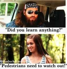 Duck dynasty quotes. Sadie robertson. Pedestrians need to watch out