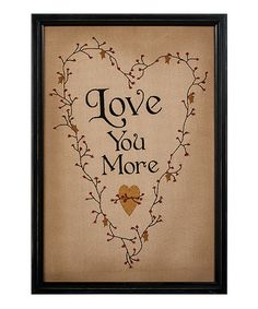 Look what I found on #zulily! 'Love You More' Wall Sign by Ohio Wholesale, Inc. #zulilyfinds