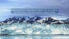 President Obama is traveling to Alaska to shine a spotlight on what Alaskans in particular have come to know: Climate change is one of the biggest threats we face, it is being driven by human activity, and it is disrupting Americans' lives right now.  During the visit, the President will share his experience with people around the country first-hand. Follow along on this page to stay up-to-date.