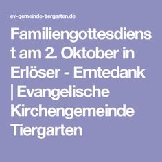 Familiengottesdienst am 2. Oktober in Erlöser - Erntedank   Evangelische Kirchengemeinde Tiergarten