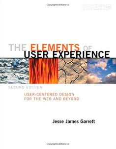 The Elements of User Experience: User-Centered Design for the Web and Beyond (2nd Edition) (Voices That Matter): Jesse James Garrett: 9780321683687: Amazon.com: Books
