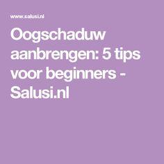 Oogschaduw aanbrengen: 5 tips voor beginners - Salusi.nl