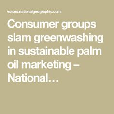 Consumer groups slam greenwashing in sustainable palm oil marketing – National…
