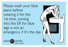 Please wash your blue jeans before wearing it for the 1st time, coming into the ER for blue legs is not an emergency if it's the dye.