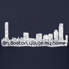 Love that dirty water... Oh, Boston, you're my home!