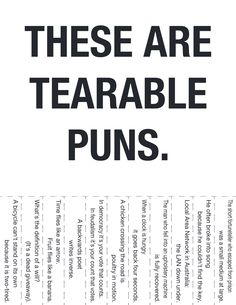 "Very punny! even the ""these are tearable puns"" is punny cuz they arent that great so they could be ""these r TERRIBLE puns"" hahahaha I think thats funny I crack maself up :) Haha Funny, Hilarious, Funny Stuff, Funny Puns, Bad Puns, Funny Things, Random Stuff, Funniest Things, Random Humor"